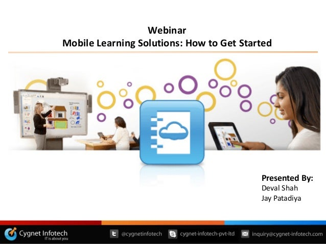 WebinarMobile Learning Solutions: How to Get Started                                          Presented By:               ...