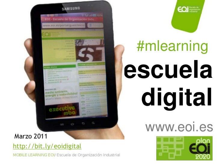 #mlearning<br />escuela <br />digital<br />www.eoi.es<br />Marzo 2011<br />http://bit.ly/eoidigital<br />