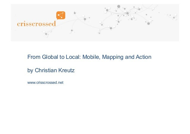 From Global to Local: Mobile, Mapping and Action by Christian Kreutz www.crisscrossed.net