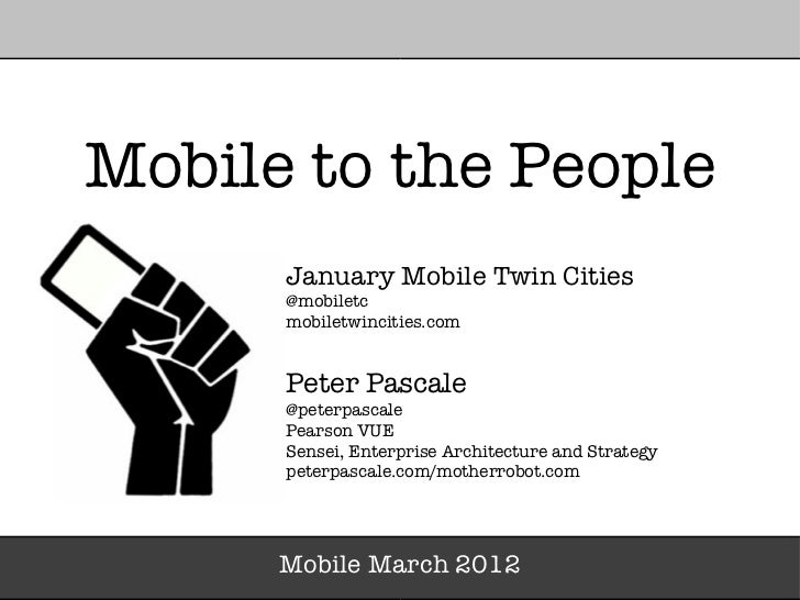 Mobile to the People      January Mobile Twin Cities      @mobiletc      mobiletwincities.com      Peter Pascale      @pet...