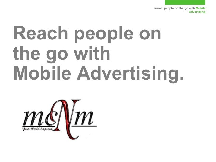 Reach people on the go with Mobile                                      AdvertisingReach people onthe go withMobile Advert...