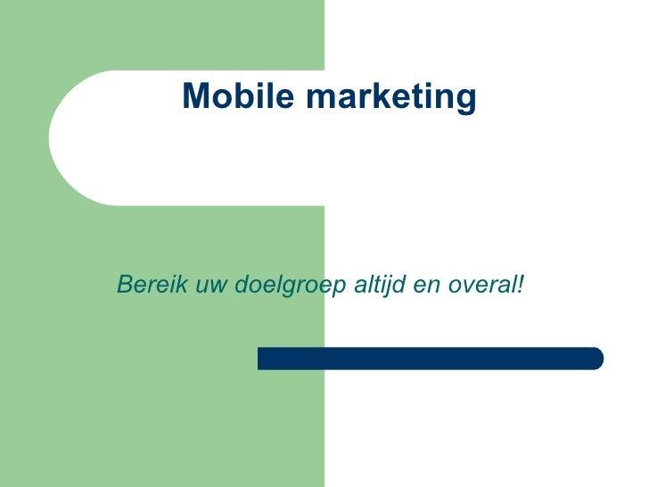 Mobile marketing Bereik uw doelgroep altijd en overal!