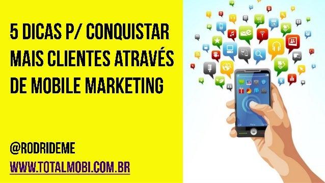 5 dicas p/ conquistar  mais clientes através de mobile marketing