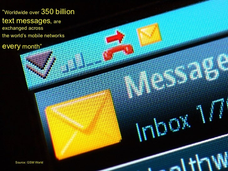 """ Worldwide over   350 billion text messages ,  are exchanged across the world's mobile networks   every  month""   Source:..."