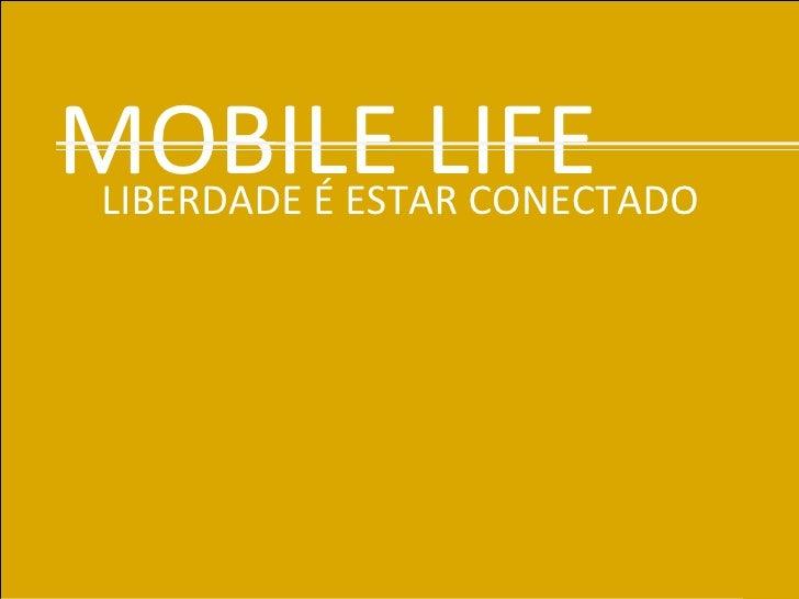 MOBILE LIFE LIBERDADE É ESTAR CONECTADO