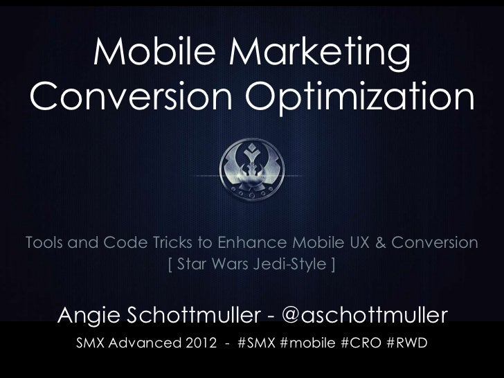 Mobile MarketingConversion OptimizationTools and Code Tricks to Enhance Mobile UX & Conversion                  [ Star War...