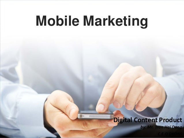 Mobile MarketingDigital Content Productby: Mr. Tran Hai DangC.E.O DKONS
