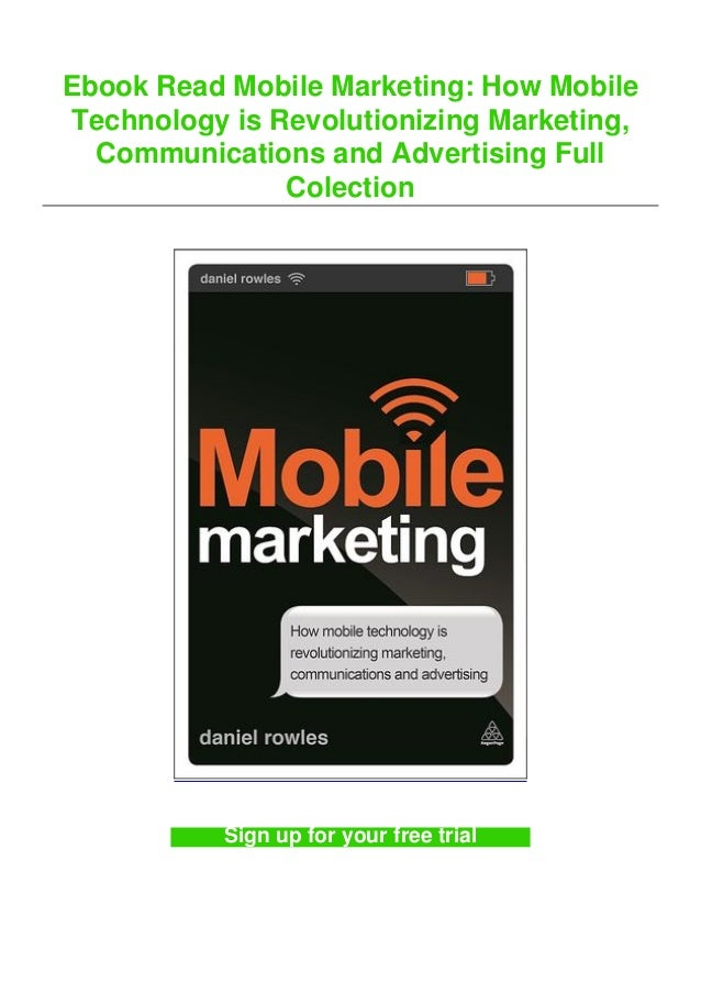 Ebook Read Mobile Marketing: How Mobile Technology is Revolutionizing Marketing, Communications and Advertising Full Colec...