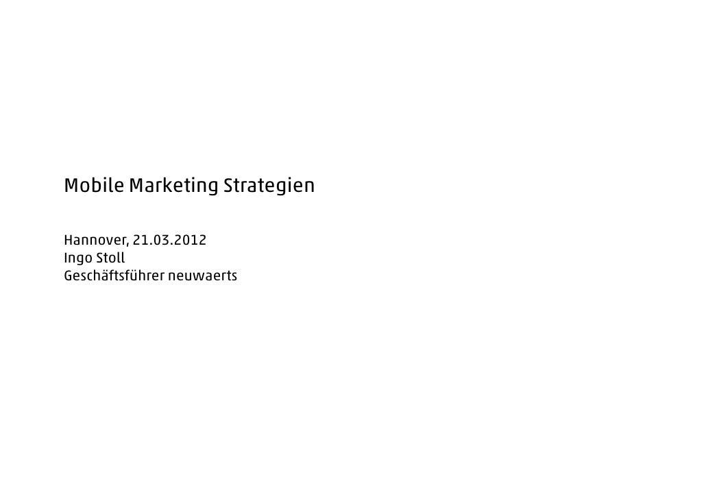 Mobile Marketing StrategienHannover, 21.03.2012Ingo StollGeschäftsführer neuwaerts