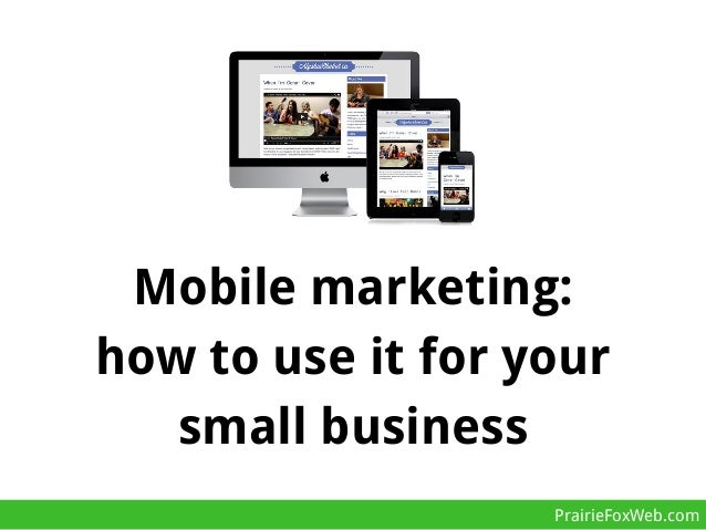 Mobile marketing: how to use it for your small business PrairieFoxWeb.com