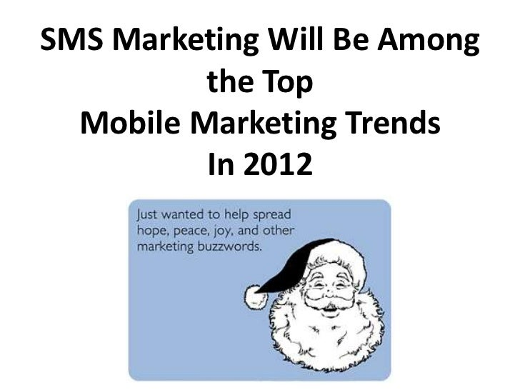 SMS Marketing Will Be Among          the Top  Mobile Marketing Trends          In 2012