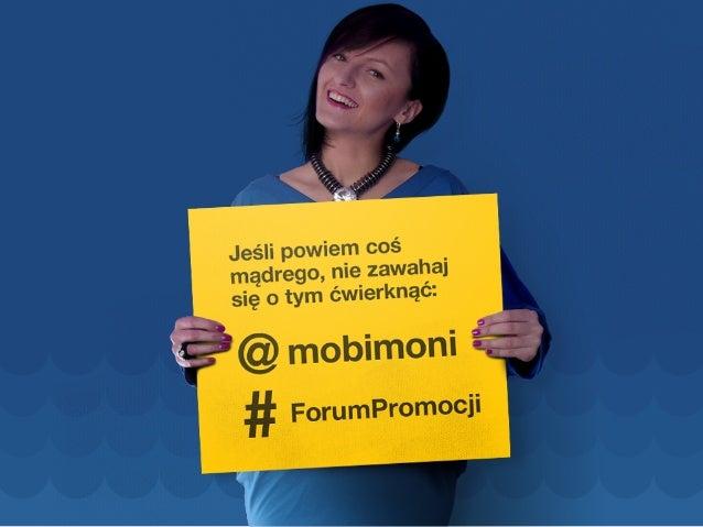 MONIKA MIKOWSKA  @mobimoni  Potencjał marketingu mobilnego a  doświadczenia użytkownika  rozwiązań mobilnych