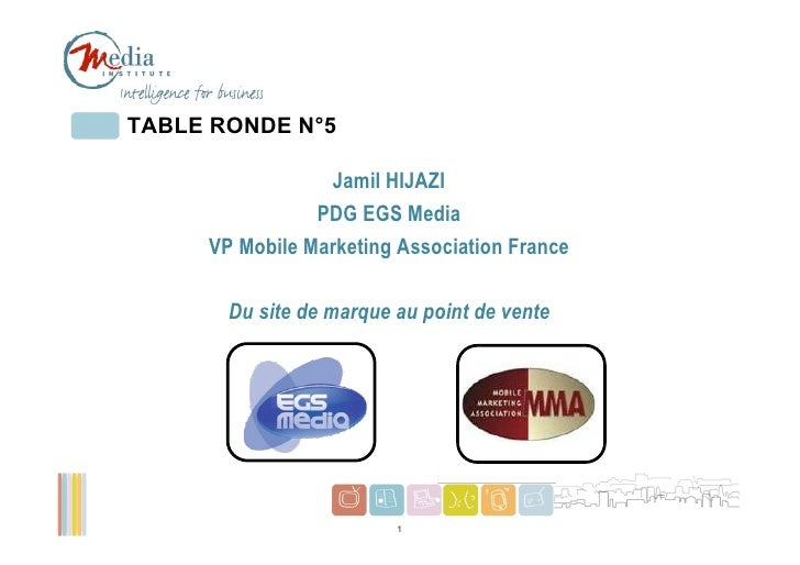 TABLE RONDE N°5                 Jamil HIJAZI                PDG EGS Media     VP Mobile Marketing Association France      ...