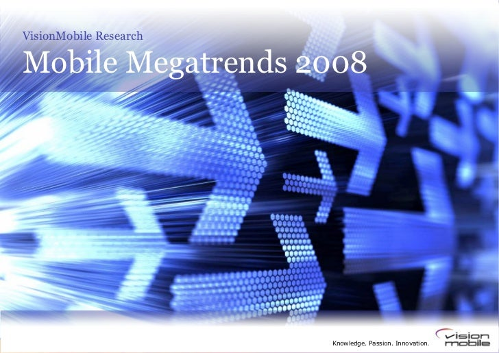 VisionMobile Research  Mobile Megatrends 2008                             Knowledge. Passion. Innovation.