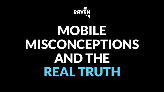 MOBILE  MISCONCEPTIONS  AND THE  REAL TRUTH