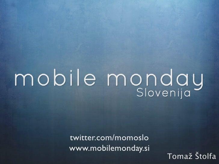 twitter.com/momoslo www.mobilemonday.si                       Tomaž Štolfa
