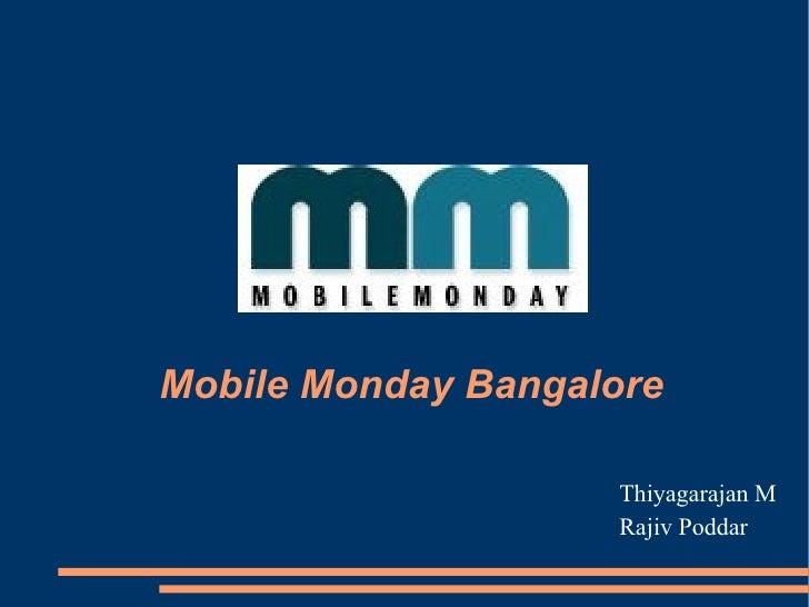 <ul><li>Mobile Monday Bangalore </li></ul>Thiyagarajan M Rajiv Poddar