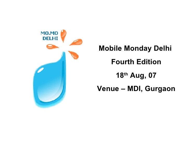 Mobile Monday Delhi  Fourth Edition 18 th  Aug, 07 Venue – MDI, Gurgaon