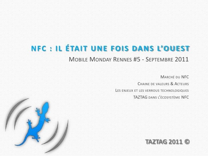 NFC : il était une fois dans l'Ouest<br />Mobile Monday Rennes #5 - Septembre 2011<br />Marché du NFC<br />Chaine de valeu...