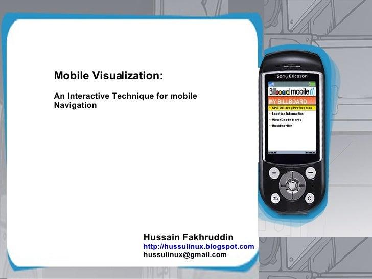 Mobile Visualization: An Interactive Technique for mobile Navigation Hussain Fakhruddin http://hussulinux.blogspot.com [em...