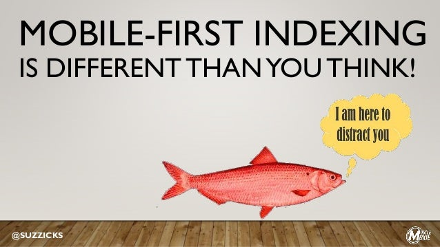 MOBILE-FIRST INDEXING IS DIFFERENT THANYOU THINK! @SUZZICKS
