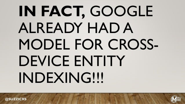 IN FACT, GOOGLE ALREADY HAD A MODEL FOR CROSS- DEVICE ENTITY INDEXING!!! @SUZZICKS