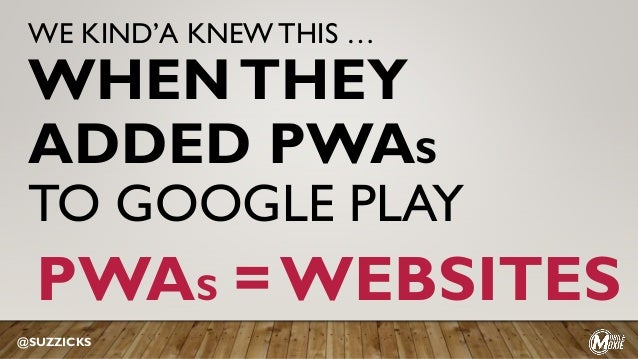 WE KIND'A KNEWTHIS … WHENTHEY ADDED PWAS TO GOOGLE PLAY @SUZZICKS PWAS = WEBSITES
