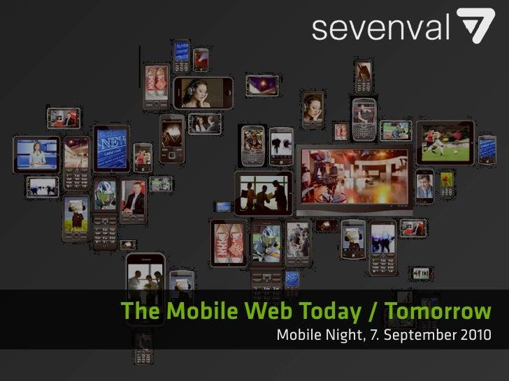The Mobile Web Today / Tomorrow <ul><li>Mobile Night, 7. September 2010 </li></ul>