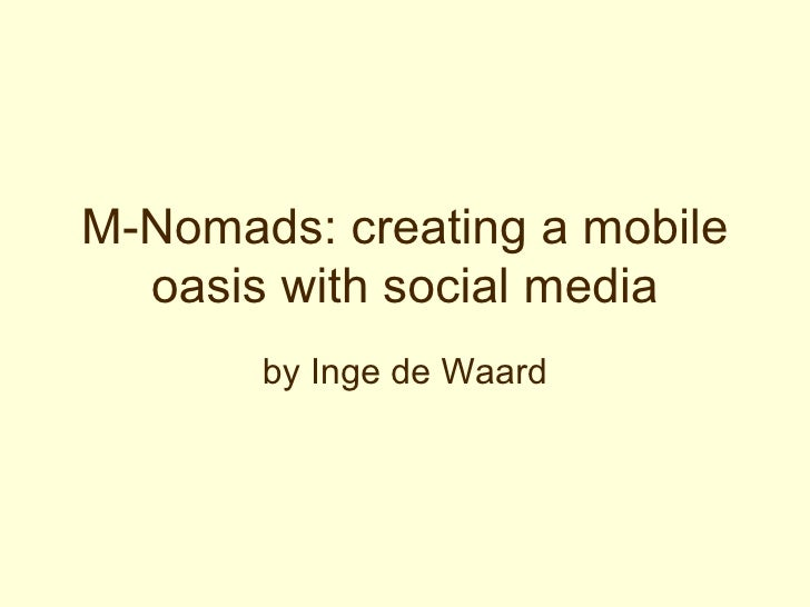 M-Nomads: creating a mobile oasis with social media by Inge de Waard