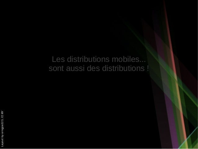 Les distributions mobiles...                              sont aussi des distributions !Layout by orngjce223, CC-BY
