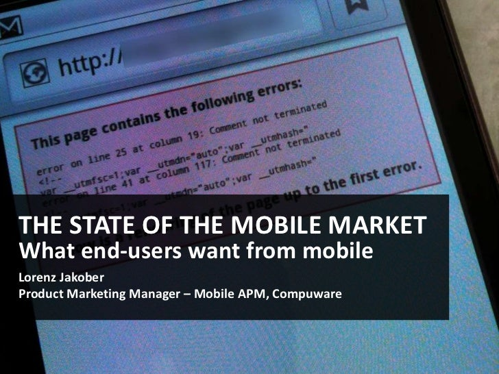 THE STATE OF THE MOBILE MARKETWhat end-users want from mobileLorenz JakoberProduct Marketing Manager – Mobile APM, Compuware