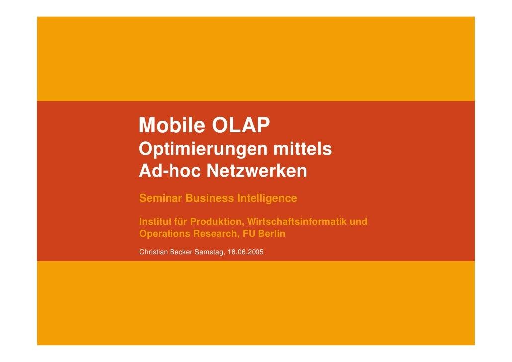Mobile OLAP Optimierungen mittels Ad-hoc Netzwerken Seminar Business Intelligence  Institut für Produktion, Wirtschaftsinf...