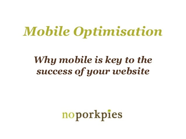 Mobile Optimisation Why mobile is key to the success of your website