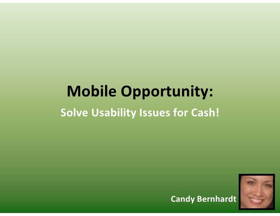MobileOpportunity: SolveUsabilityIssuesforCash!                           CandyBernhardt