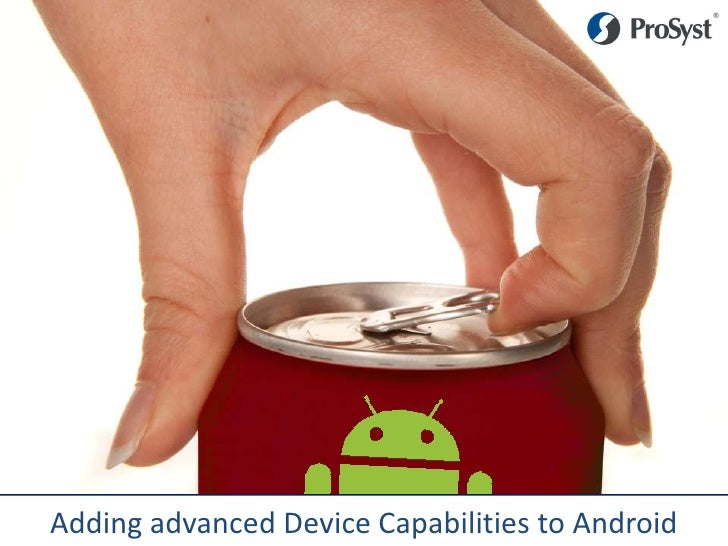Adding advanced Device Capabilities to Android<br />