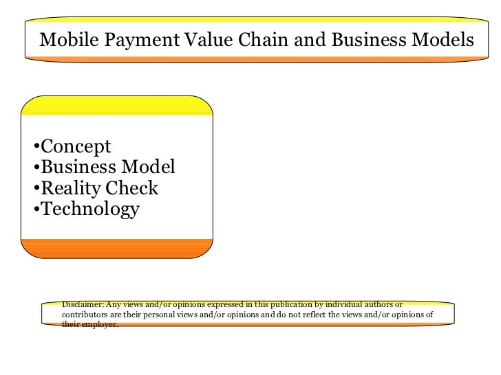 Mobile Payment Value Chain and Business Models <ul><li>Concept </li></ul><ul><li>Business Model </li></ul><ul><li>Reality ...