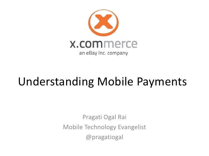 Understanding Mobile Payments             Pragati Ogal Rai       Mobile Technology Evangelist              @pragatiogal