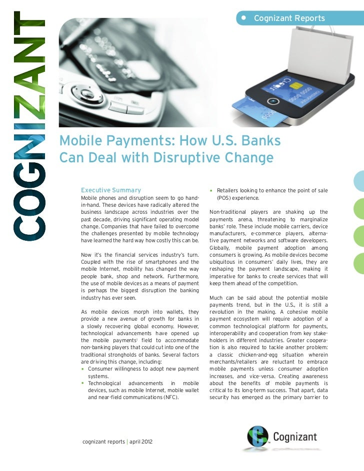 •	 Cognizant ReportsMobile Payments: How U.S. BanksCan Deal with Disruptive Change   Executive Summary                    ...