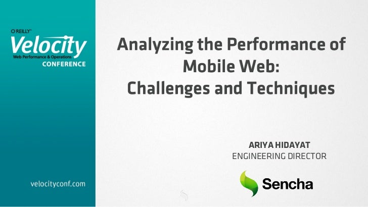 Analyzing the Performance of        Mobile Web: Challenges and Techniques                 ARIYA HIDAYAT              ENGIN...