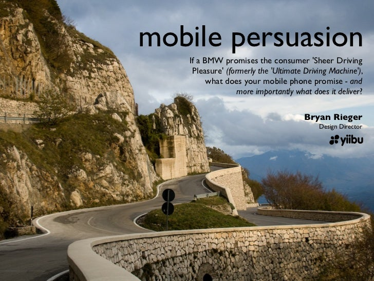 mobile persuasion    If a BMW promises the consumer 'Sheer Driving     Pleasure' (formerly the 'Ultimate Driving Machine')...
