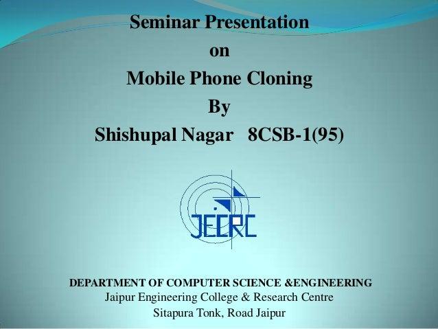 Seminar Presentation                on       Mobile Phone Cloning                By   Shishupal Nagar 8CSB-1(95)DEPARTMENT...