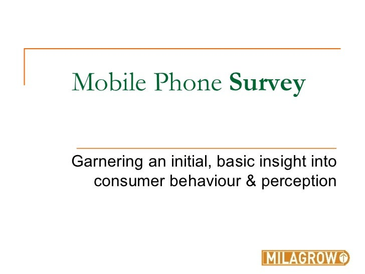 Mobile Phone  Survey Garnering an initial, basic insight into consumer behaviour & perception