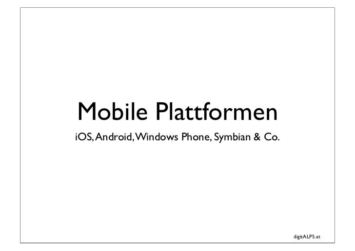 Mobile PlattformeniOS, Android, Windows Phone, Symbian & Co.                                             digitALPS.at