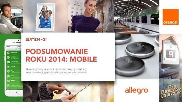 PODSUMOWANIE ROKU 2014: MOBILE Najważniejsze wydarzenia, liczby, nowe podmioty i produkty,  które charakteryzują miniony ...