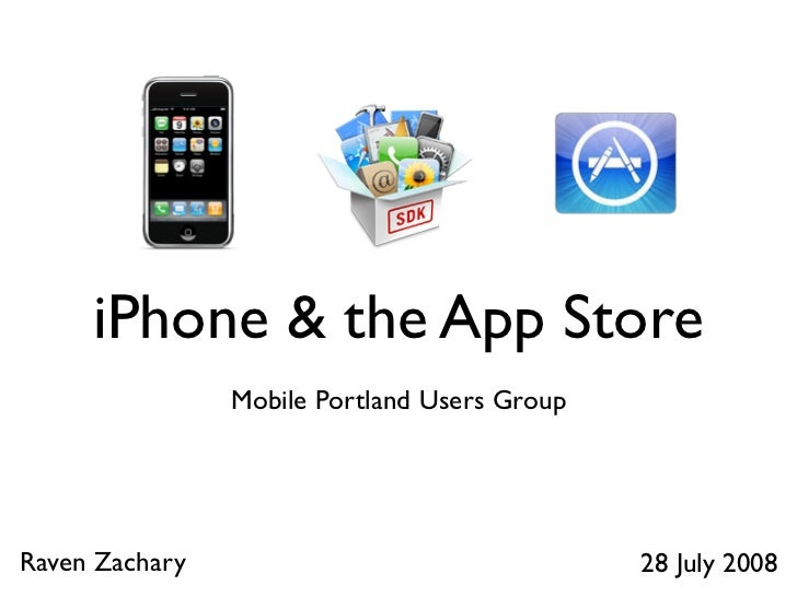 iPhone  the App Store                 Mobile Portland Users Group     Raven Zachary                                 28 Jul...