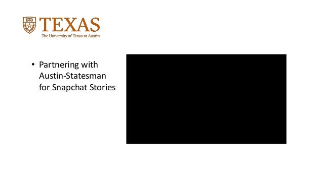 • Partnering with Austin-Statesman for Snapchat Stories
