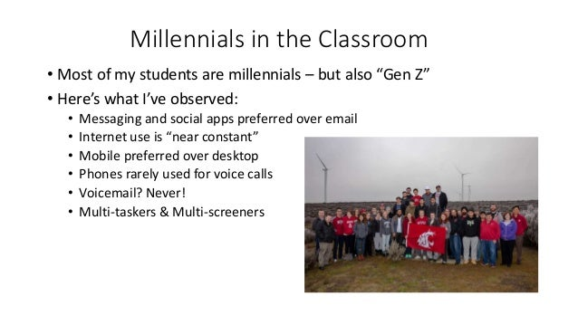 """Millennials in the Classroom • Most of my students are millennials – but also """"Gen Z"""" • Here's what I've observed: • Messa..."""