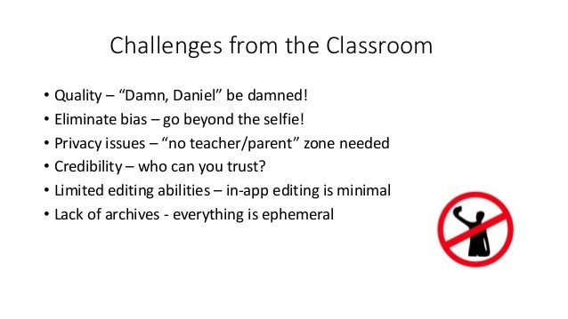 """Challenges from the Classroom • Quality – """"Damn, Daniel"""" be damned! • Eliminate bias – go beyond the selfie! • Privacy iss..."""