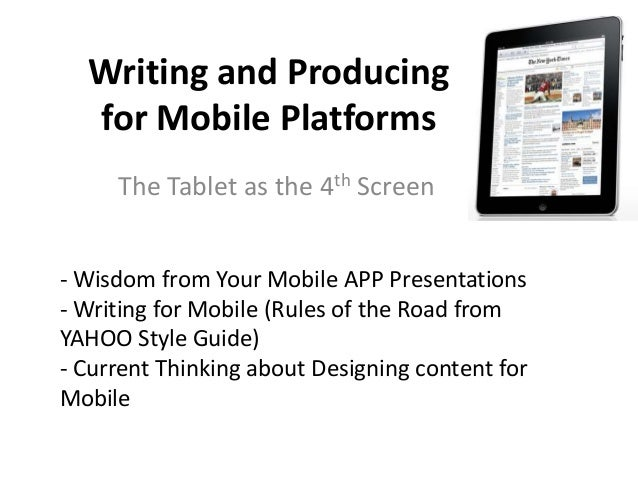 Writing and Producing for Mobile Platforms The Tablet as the 4th Screen - Wisdom from Your Mobile APP Presentations - Writ...