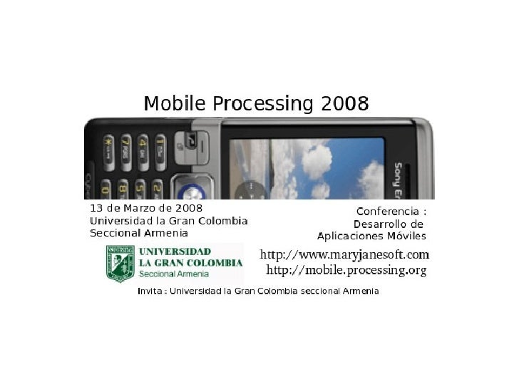 Mobile Processing 2008 Marlon J. Manrique marlonj [at] darkgreenmedia [dot] com http://marlonj.darkgreenmedia.com